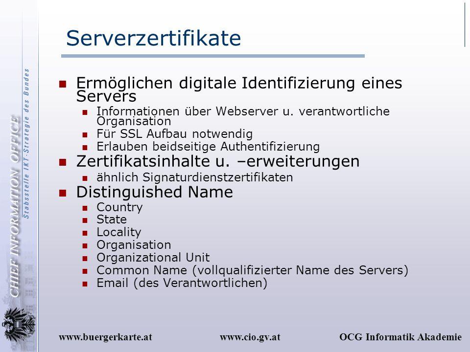 www.cio.gv.atOCG Informatik Akademiewww.buergerkarte.at Serverzertifikate Ermöglichen digitale Identifizierung eines Servers Informationen über Webser