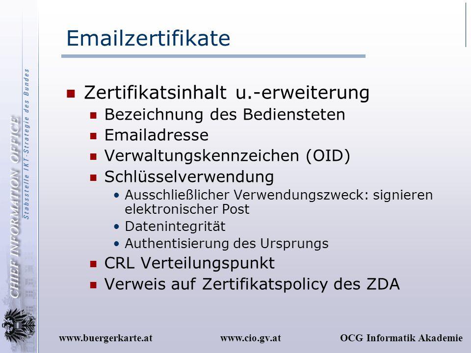 www.cio.gv.atOCG Informatik Akademiewww.buergerkarte.at Emailzertifikate Zertifikatsinhalt u.-erweiterung Bezeichnung des Bediensteten Emailadresse Ve