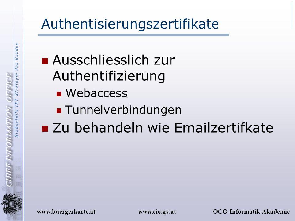 www.cio.gv.atOCG Informatik Akademiewww.buergerkarte.at Authentisierungszertifikate Ausschliesslich zur Authentifizierung Webaccess Tunnelverbindungen