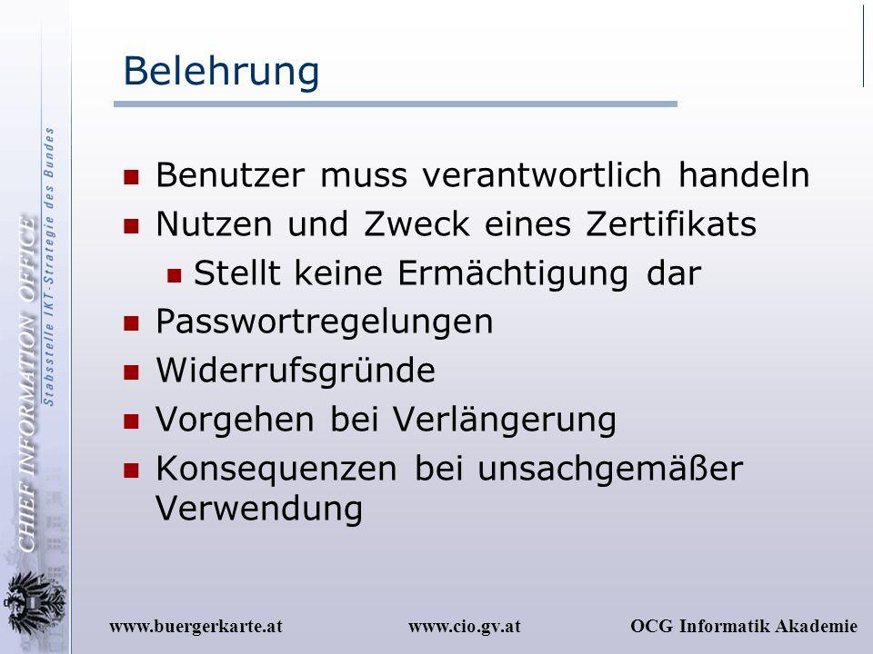 www.cio.gv.atOCG Informatik Akademiewww.buergerkarte.at Belehrung Benutzer muss verantwortlich handeln Nutzen und Zweck eines Zertifikats Stellt keine