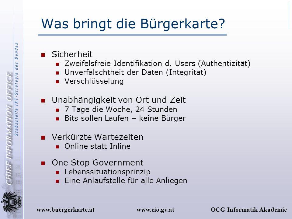 www.cio.gv.atOCG Informatik Akademiewww.buergerkarte.at Was bringt die Bürgerkarte? Sicherheit Zweifelsfreie Identifikation d. Users (Authentizität) U