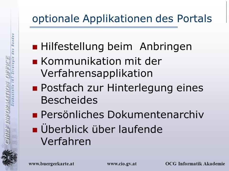 www.cio.gv.atOCG Informatik Akademiewww.buergerkarte.at optionale Applikationen des Portals Hilfestellung beim Anbringen Kommunikation mit der Verfahr
