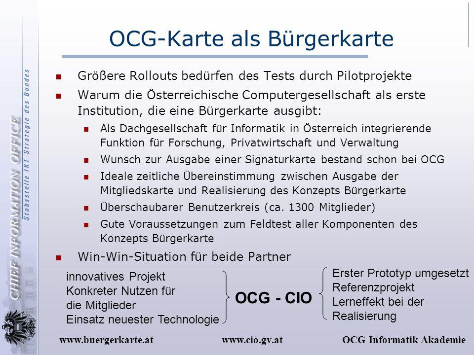 www.cio.gv.atOCG Informatik Akademiewww.buergerkarte.at OCG-Karte als Bürgerkarte Größere Rollouts bedürfen des Tests durch Pilotprojekte Warum die Ös