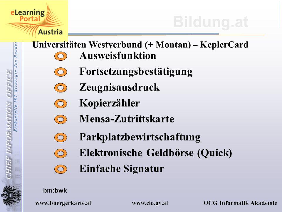 www.cio.gv.atOCG Informatik Akademiewww.buergerkarte.at Bildung.at Universitäten Westverbund (+ Montan) – KeplerCard Ausweisfunktion bm:bwk Zeugnisaus