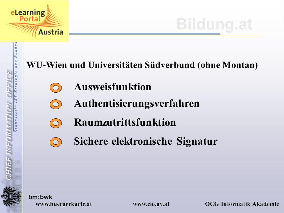 www.cio.gv.atOCG Informatik Akademiewww.buergerkarte.at WU-Wien und Universitäten Südverbund (ohne Montan) Bildung.at Ausweisfunktion bm:bwk Raumzutri