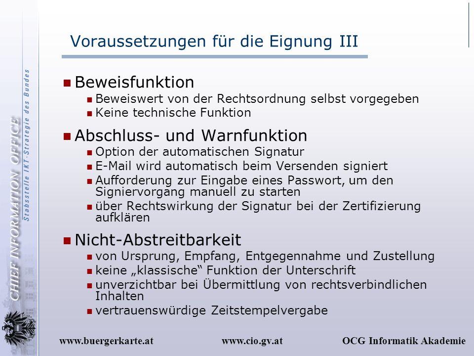 www.cio.gv.atOCG Informatik Akademiewww.buergerkarte.at Voraussetzungen für die Eignung III Beweisfunktion Beweiswert von der Rechtsordnung selbst vor