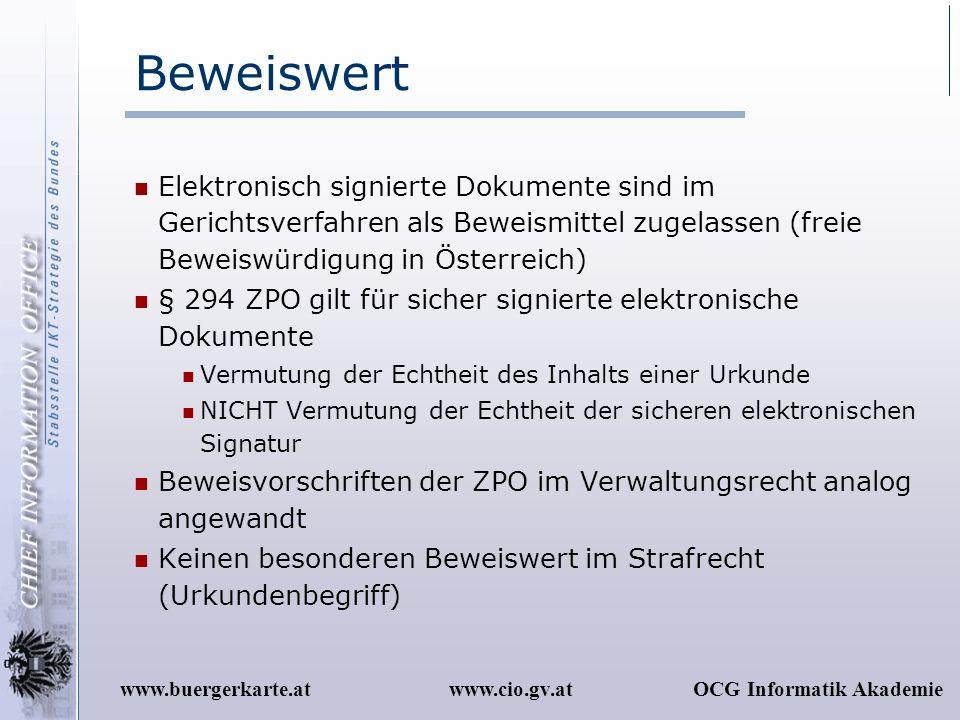 www.cio.gv.atOCG Informatik Akademiewww.buergerkarte.at Beweiswert Elektronisch signierte Dokumente sind im Gerichtsverfahren als Beweismittel zugelas