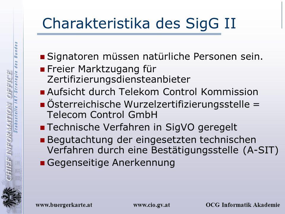 www.cio.gv.atOCG Informatik Akademiewww.buergerkarte.at Charakteristika des SigG II Signatoren müssen natürliche Personen sein. Freier Marktzugang für