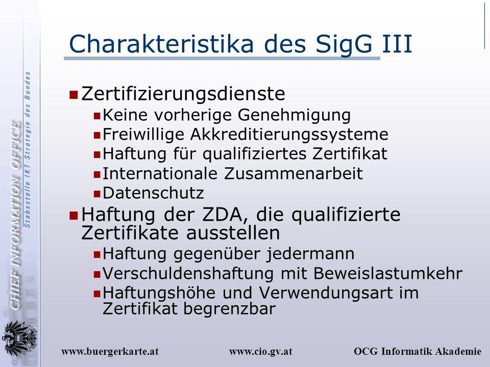 www.cio.gv.atOCG Informatik Akademiewww.buergerkarte.at Charakteristika des SigG III Zertifizierungsdienste Keine vorherige Genehmigung Freiwillige Ak