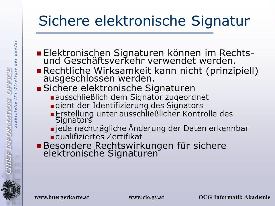 www.cio.gv.atOCG Informatik Akademiewww.buergerkarte.at Sichere elektronische Signatur Elektronischen Signaturen können im Rechts- und Geschäftsverkeh