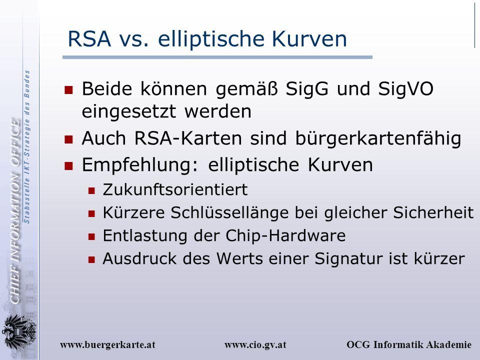 www.cio.gv.atOCG Informatik Akademiewww.buergerkarte.at RSA vs. elliptische Kurven Beide können gemäß SigG und SigVO eingesetzt werden Auch RSA-Karten