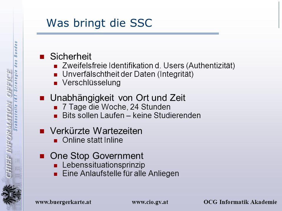 www.cio.gv.atOCG Informatik Akademiewww.buergerkarte.at Was bringt die SSC Sicherheit Zweifelsfreie Identifikation d. Users (Authentizität) Unverfälsc