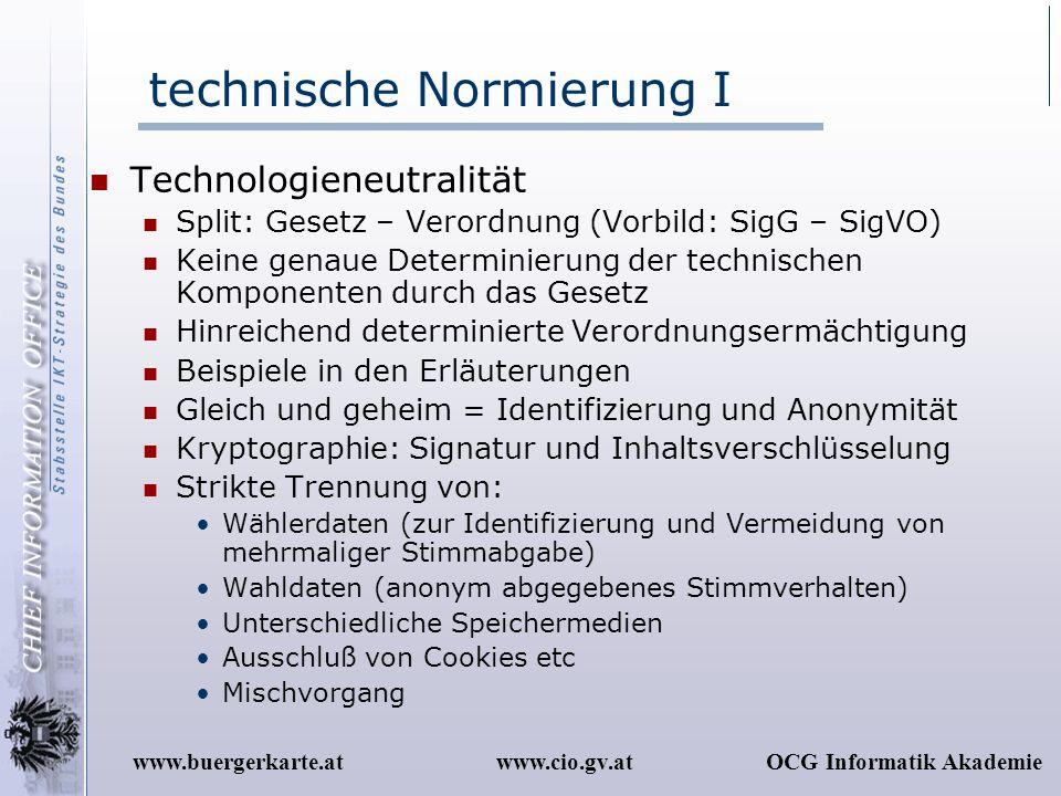 www.cio.gv.atOCG Informatik Akademiewww.buergerkarte.at technische Normierung I Technologieneutralität Split: Gesetz – Verordnung (Vorbild: SigG – Sig