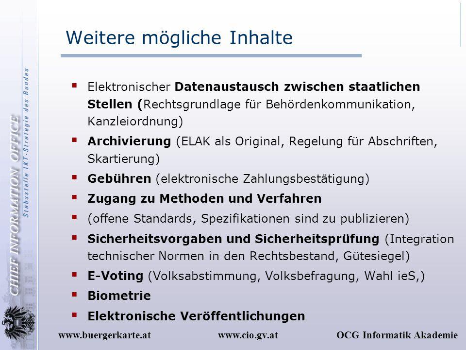 www.cio.gv.atOCG Informatik Akademiewww.buergerkarte.at Weitere mögliche Inhalte Elektronischer Datenaustausch zwischen staatlichen Stellen (Rechtsgru