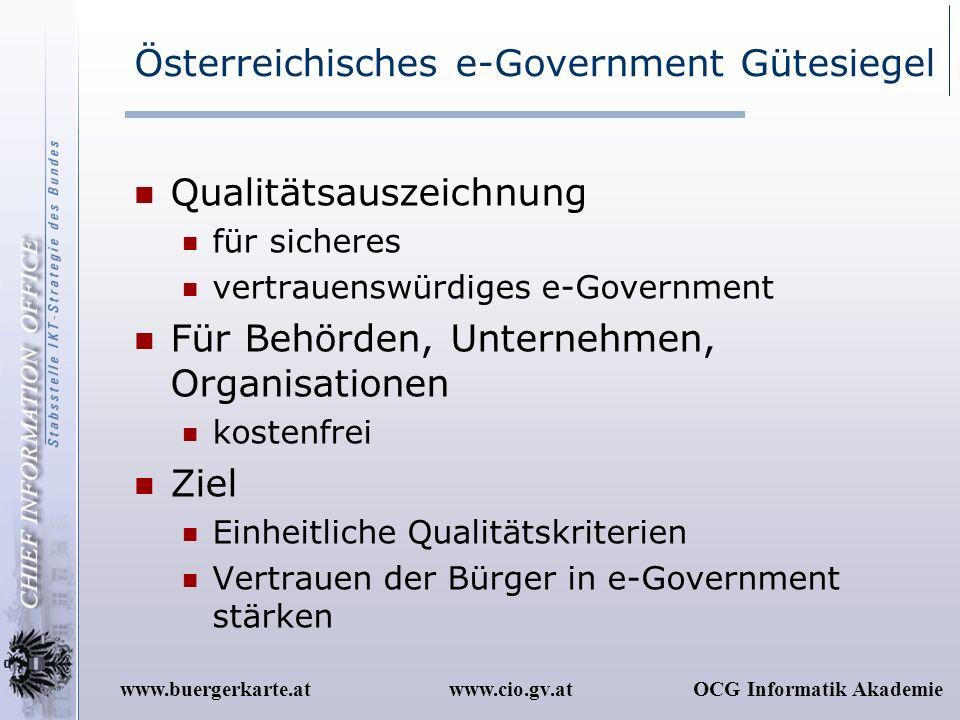 www.cio.gv.atOCG Informatik Akademiewww.buergerkarte.at Österreichisches e-Government Gütesiegel Qualitätsauszeichnung für sicheres vertrauenswürdiges