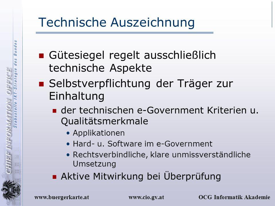 www.cio.gv.atOCG Informatik Akademiewww.buergerkarte.at Technische Auszeichnung Gütesiegel regelt ausschließlich technische Aspekte Selbstverpflichtun