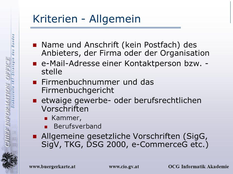 www.cio.gv.atOCG Informatik Akademiewww.buergerkarte.at Kriterien - Allgemein Name und Anschrift (kein Postfach) des Anbieters, der Firma oder der Org