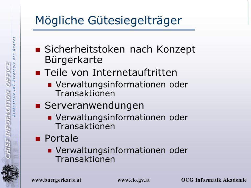 www.cio.gv.atOCG Informatik Akademiewww.buergerkarte.at Mögliche Gütesiegelträger Sicherheitstoken nach Konzept Bürgerkarte Teile von Internetauftritt