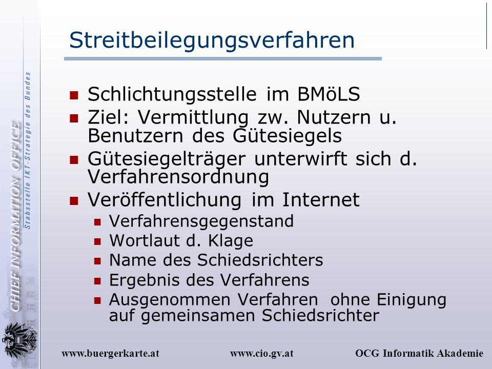 www.cio.gv.atOCG Informatik Akademiewww.buergerkarte.at Streitbeilegungsverfahren Schlichtungsstelle im BMöLS Ziel: Vermittlung zw. Nutzern u. Benutze