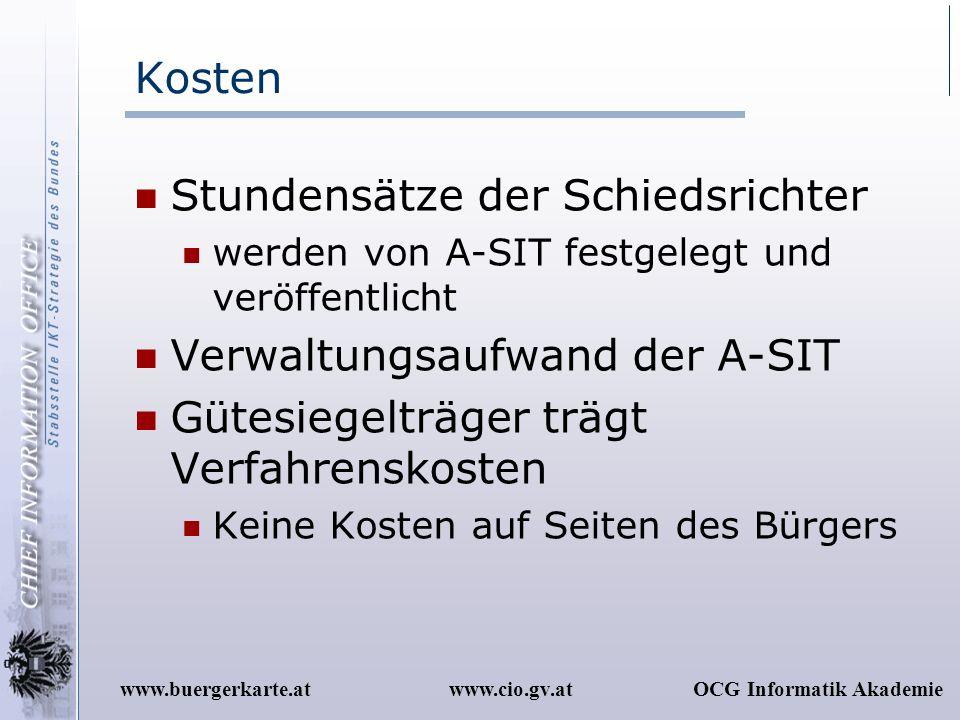 www.cio.gv.atOCG Informatik Akademiewww.buergerkarte.at Kosten Stundensätze der Schiedsrichter werden von A-SIT festgelegt und veröffentlicht Verwaltu