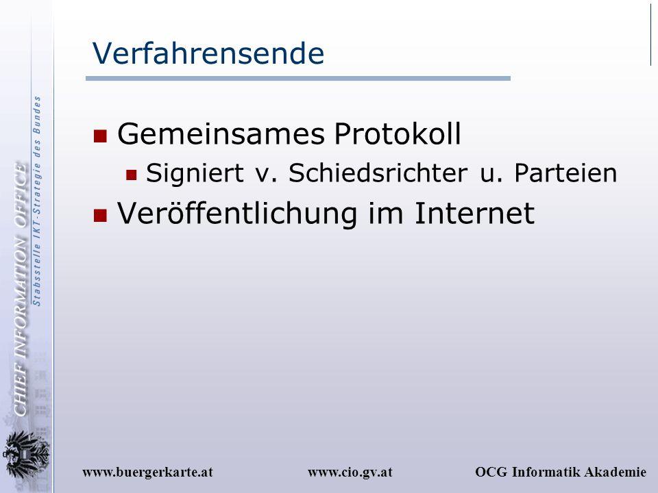 www.cio.gv.atOCG Informatik Akademiewww.buergerkarte.at Verfahrensende Gemeinsames Protokoll Signiert v. Schiedsrichter u. Parteien Veröffentlichung i