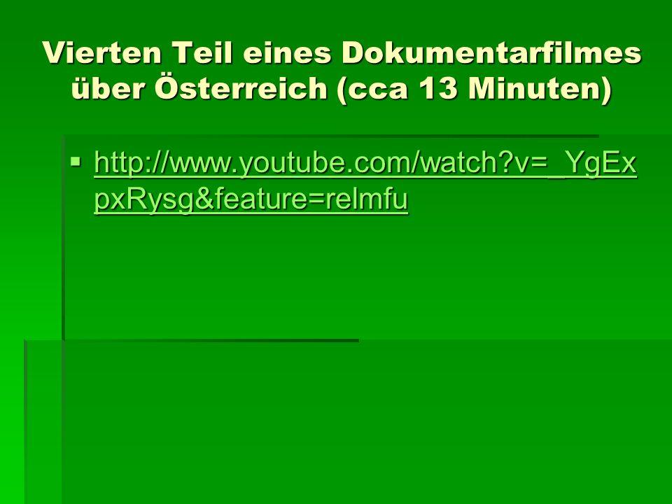 Vierten Teil eines Dokumentarfilmes über Österreich (cca 13 Minuten) http://www.youtube.com/watch?v=_YgEx pxRysg&feature=relmfu http://www.youtube.com
