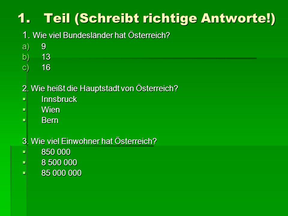 1.Teil (Schreibt richtige Antworte!) 1. Wie viel Bundesländer hat Österreich? a)9 b)13 c)16 2. Wie heißt die Hauptstadt von Österreich? Innsbruck Inns