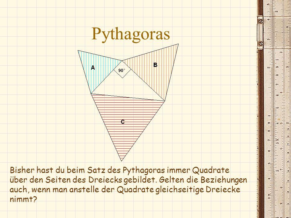 Pythagoras Bisher hast du beim Satz des Pythagoras immer Quadrate über den Seiten des Dreiecks gebildet. Gelten die Beziehungen auch, wenn man anstell