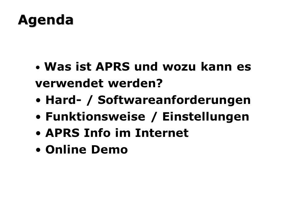 Agenda Was ist APRS und wozu kann es verwendet werden? Hard- / Softwareanforderungen Funktionsweise / Einstellungen APRS Info im Internet Online Demo