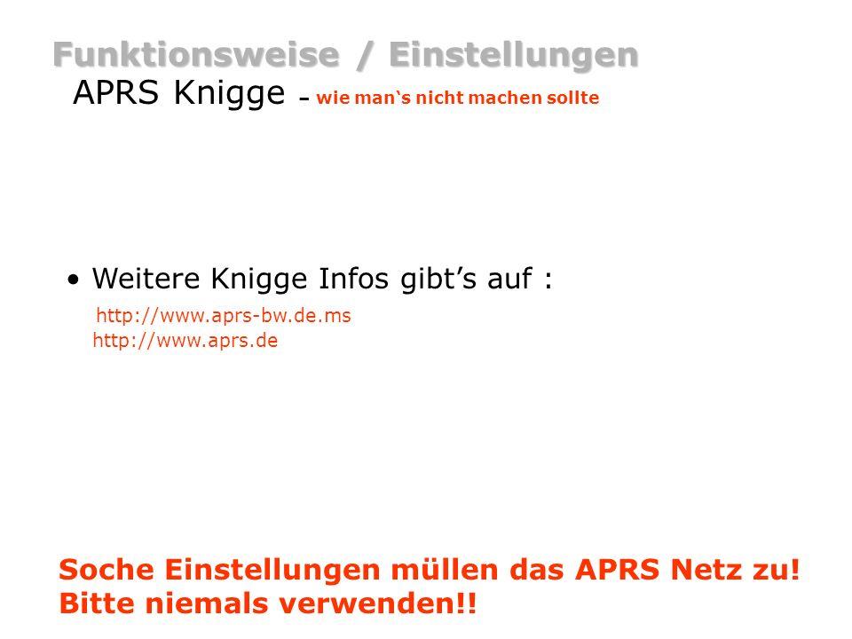 Funktionsweise / Einstellungen APRS Knigge – wie mans nicht machen sollte Weitere Knigge Infos gibts auf : http://www.aprs-bw.de.ms http://www.aprs.de