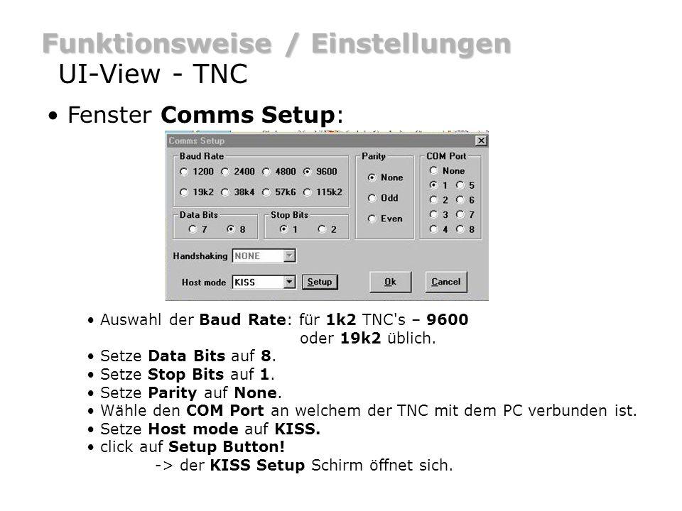 Funktionsweise / Einstellungen UI-View - TNC Fenster Comms Setup: Auswahl der Baud Rate: für 1k2 TNC's – 9600 oder 19k2 üblich. Setze Data Bits auf 8.