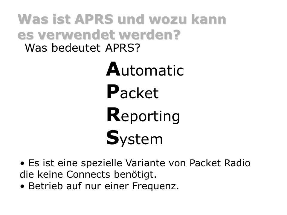 Was ist APRS und wozu kann es verwendet werden? Was bedeutet APRS? A utomatic P acket R eporting S ystem Es ist eine spezielle Variante von Packet Rad