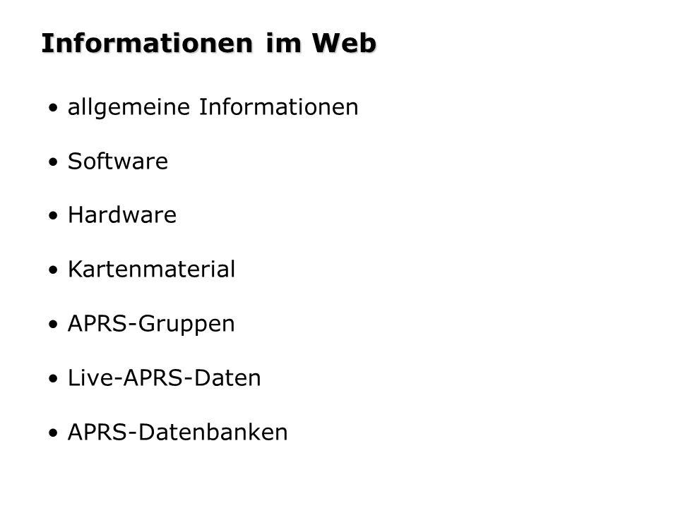 Informationen im Web allgemeine Informationen Software Hardware Kartenmaterial APRS-Gruppen Live-APRS-Daten APRS-Datenbanken