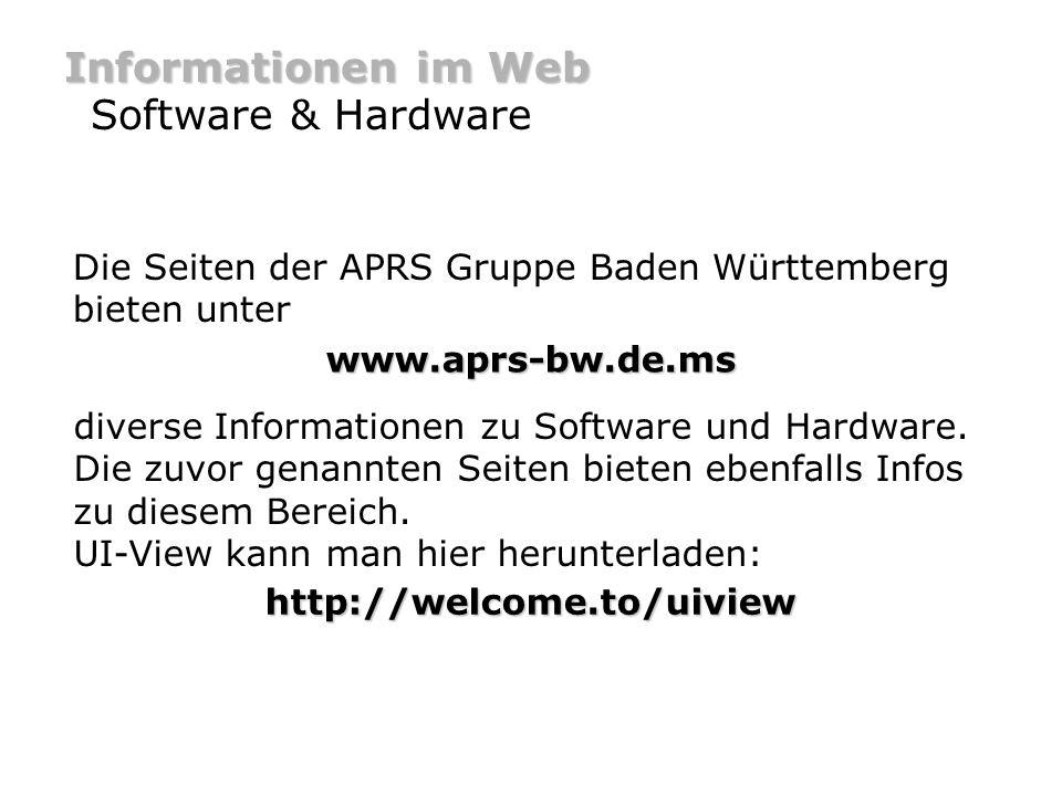 Informationen im Web Software & Hardware Die Seiten der APRS Gruppe Baden Württemberg bieten unter www.aprs-bw.de.ms diverse Informationen zu Software