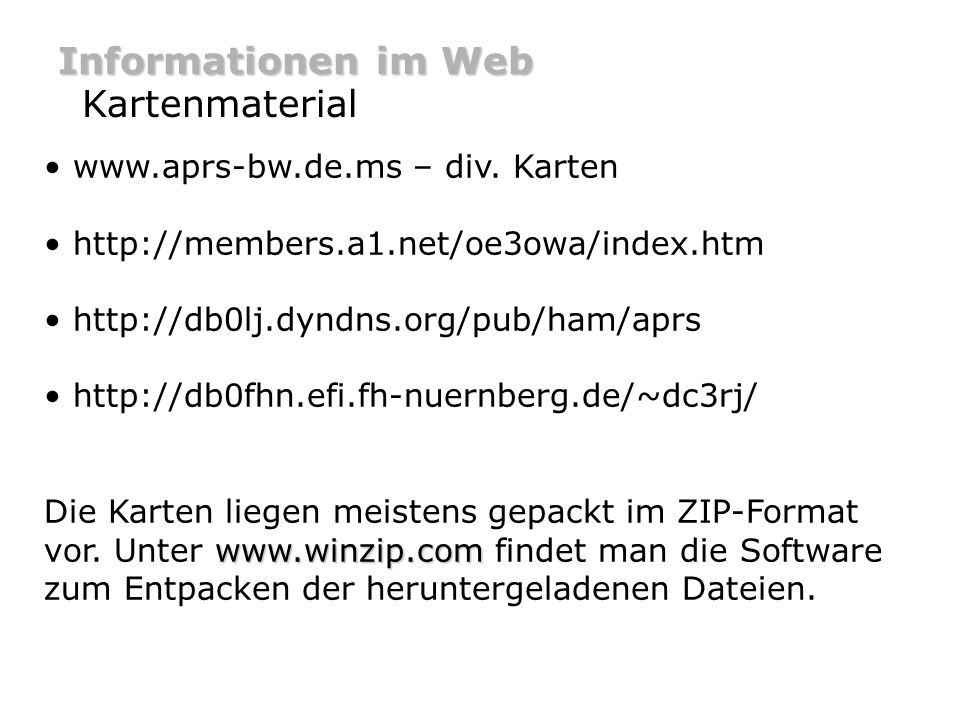 Informationen im Web Kartenmaterial www.aprs-bw.de.ms – div. Karten http://members.a1.net/oe3owa/index.htm http://db0lj.dyndns.org/pub/ham/aprs http:/