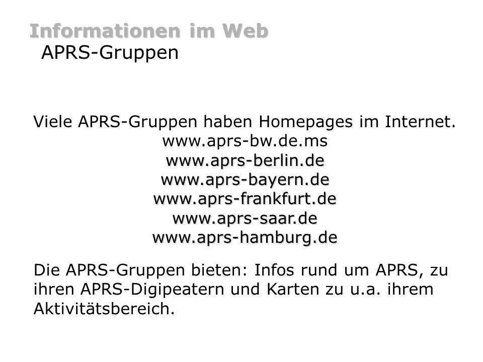 Informationen im Web APRS-Gruppen www.aprs-berlin.de www.aprs-bayern.de www.aprs-frankfurt.de Viele APRS-Gruppen haben Homepages im Internet. www.aprs