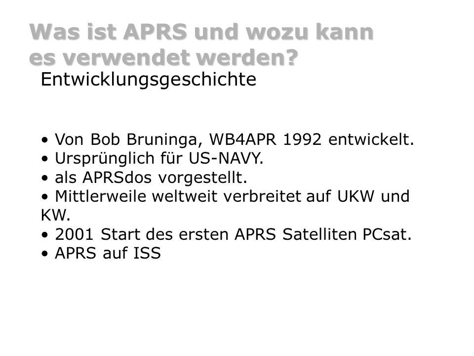 Was ist APRS und wozu kann es verwendet werden? Entwicklungsgeschichte Von Bob Bruninga, WB4APR 1992 entwickelt. Ursprünglich für US-NAVY. als APRSdos