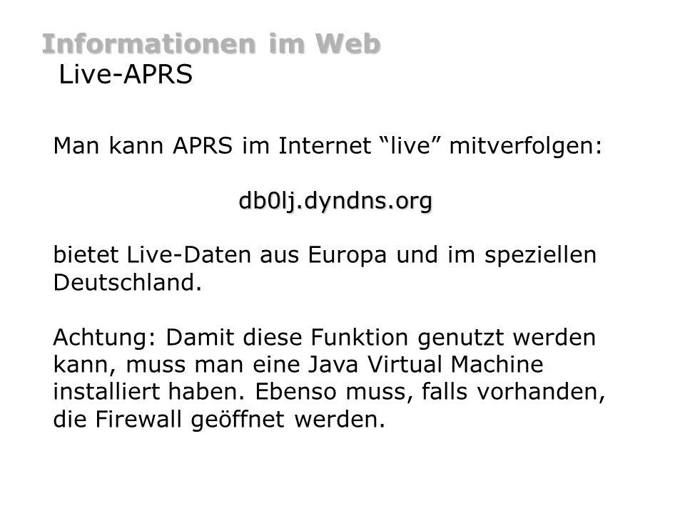 Informationen im Web Live-APRS Man kann APRS im Internet live mitverfolgen:db0lj.dyndns.org bietet Live-Daten aus Europa und im speziellen Deutschland