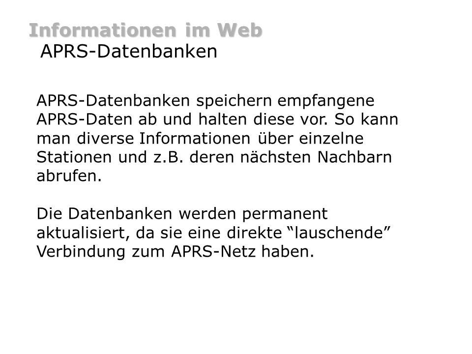 Informationen im Web APRS-Datenbanken APRS-Datenbanken speichern empfangene APRS-Daten ab und halten diese vor. So kann man diverse Informationen über