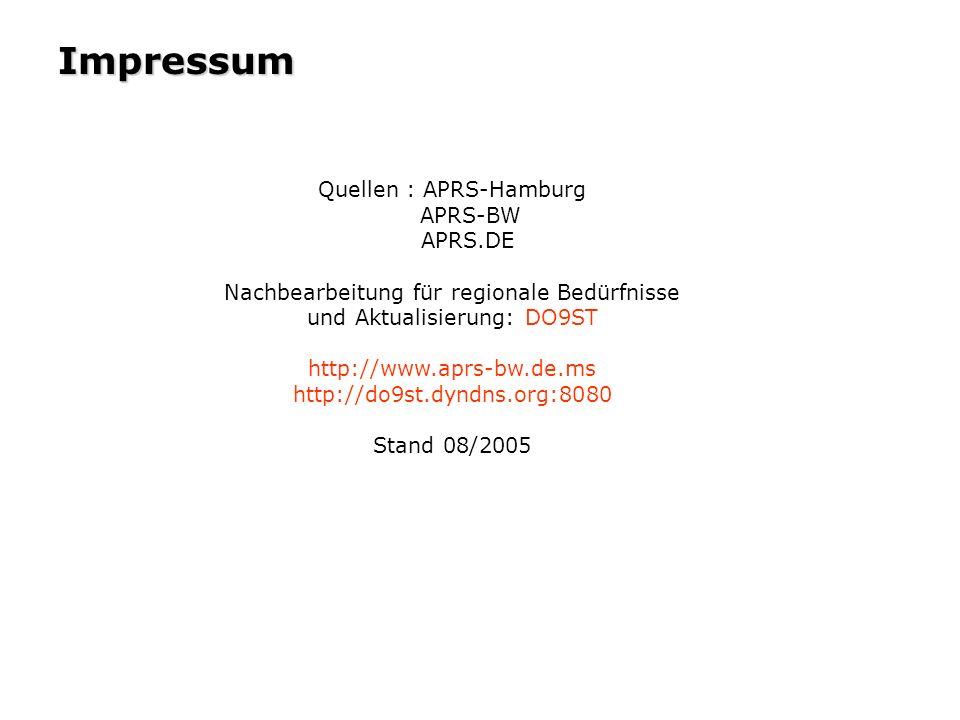 Impressum Quellen : APRS-Hamburg APRS-BW APRS.DE Nachbearbeitung für regionale Bedürfnisse und Aktualisierung: DO9ST http://www.aprs-bw.de.ms http://d