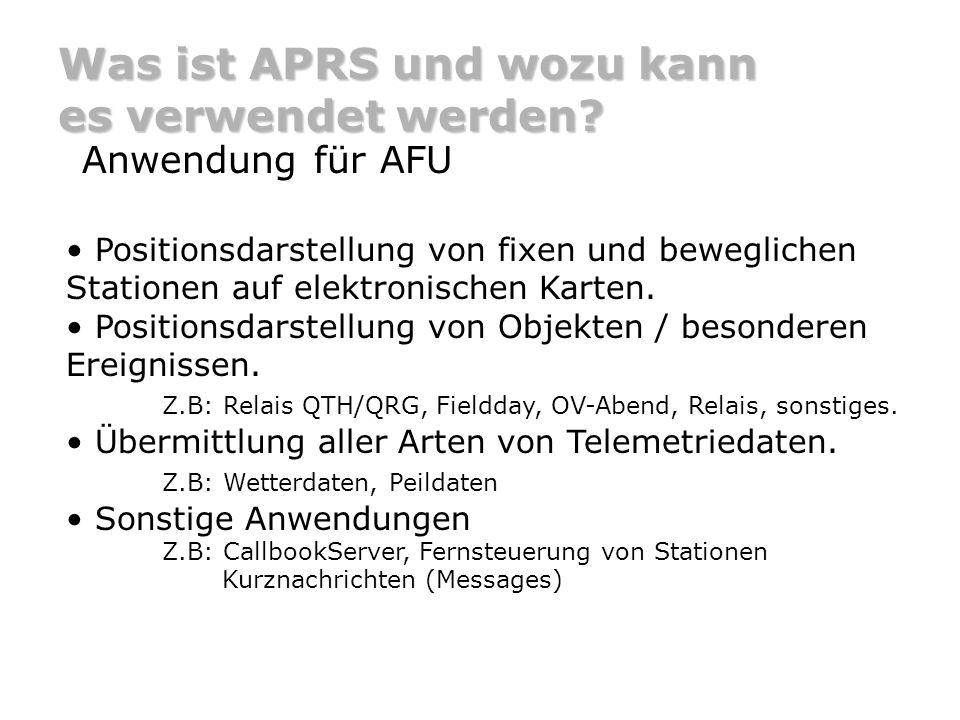 Was ist APRS und wozu kann es verwendet werden? Anwendung für AFU Positionsdarstellung von fixen und beweglichen Stationen auf elektronischen Karten.