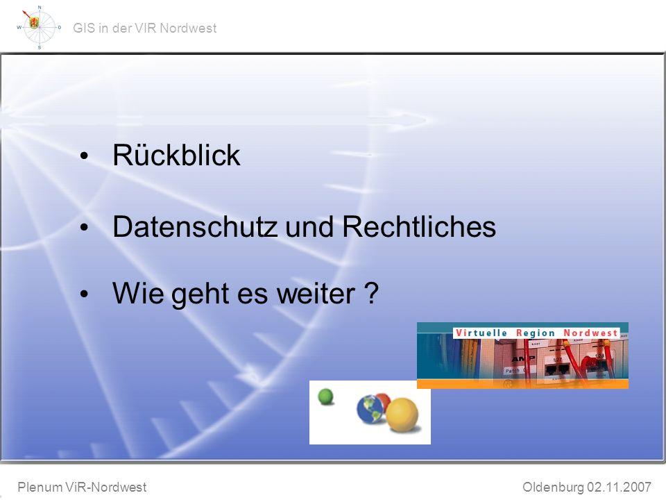 GeoWeb-Präsentation Bruchhausen-Vilsen 20.11.2002 Plenum ViR-Nordwest Oldenburg 02.11.2007 GIS in der VIR Nordwest 1.