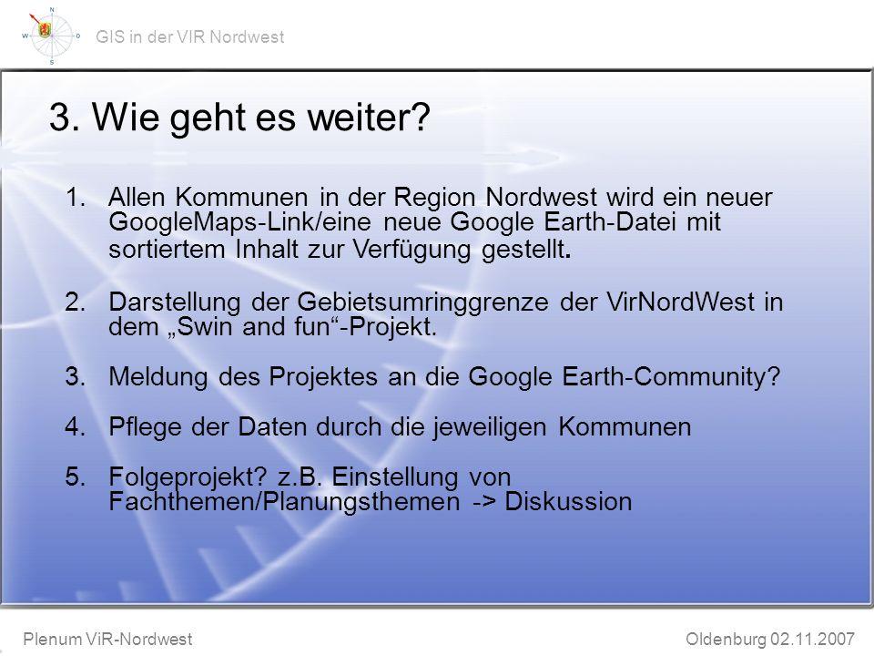 GeoWeb-Präsentation Bruchhausen-Vilsen 20.11.2002 Plenum ViR-Nordwest Oldenburg 02.11.2007 GIS in der VIR Nordwest 3.