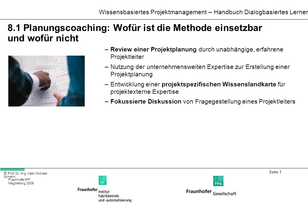 Seite 1 Wissensbasiertes Projektmanagement – Handbuch Dialogbasiertes Lernen © Prof. Dr.-Ing. habil. Michael Schenk: Fraunhofer IFF Magdeburg, 2005 8.