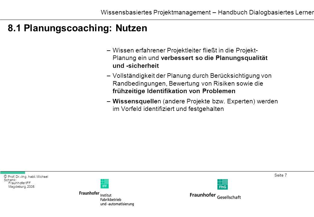 Seite 7 Wissensbasiertes Projektmanagement – Handbuch Dialogbasiertes Lernen © Prof. Dr.-Ing. habil. Michael Schenk: Fraunhofer IFF Magdeburg, 2005 8.