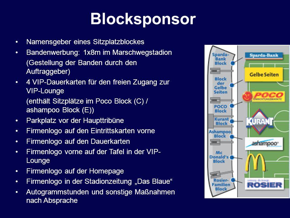 Blocksponsor Namensgeber eines Sitzplatzblockes Bandenwerbung: 1x8m im Marschwegstadion (Gestellung der Banden durch den Auftraggeber) 4 VIP-Dauerkart