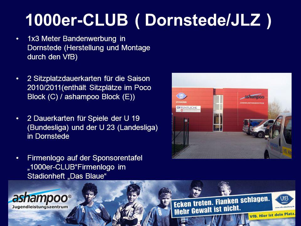 1000er-CLUB ( Dornstede/JLZ ) 1x3 Meter Bandenwerbung in Dornstede (Herstellung und Montage durch den VfB) 2 Sitzplatzdauerkarten für die Saison 2010/
