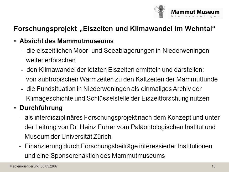 Medienorientierung 30.05.2007 10 Forschungsprojekt Eiszeiten und Klimawandel im Wehntal Absicht des Mammutmuseums - die eiszeitlichen Moor- und Seeabl