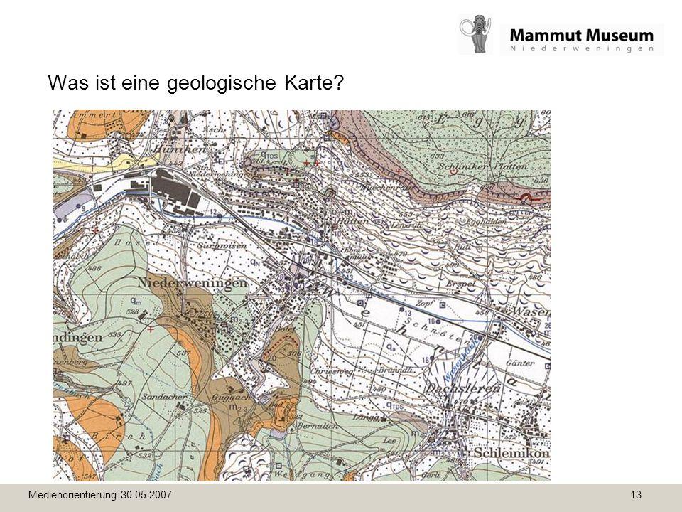 Medienorientierung 30.05.2007 13 Was ist eine geologische Karte?