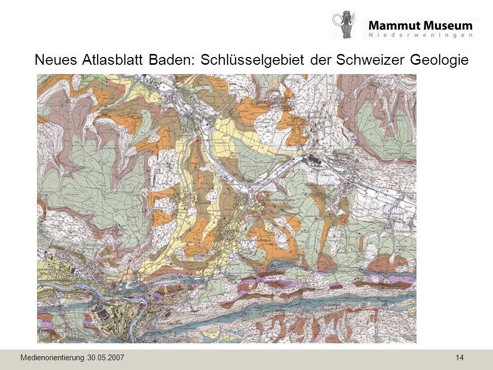 Medienorientierung 30.05.2007 14 Neues Atlasblatt Baden: Schlüsselgebiet der Schweizer Geologie